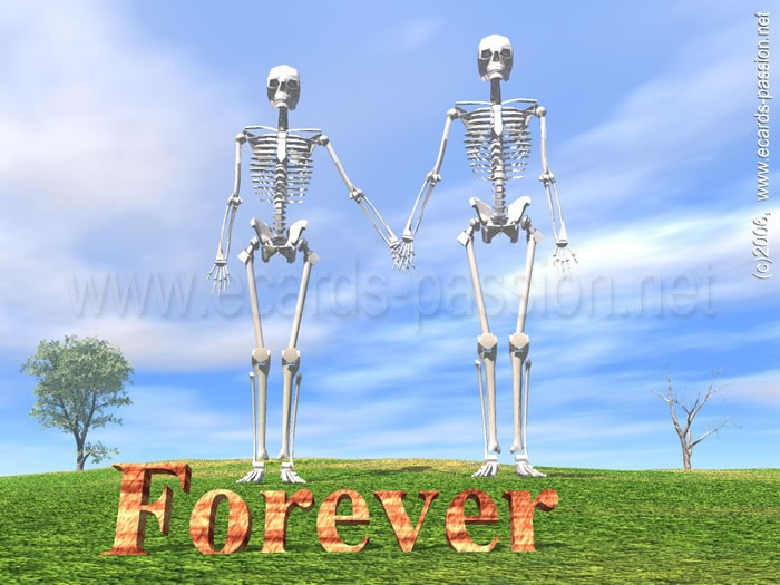 yours always and forever, even after death; friends for eternity; eternal friendship; everlasting love; passion for life; happy skeletons